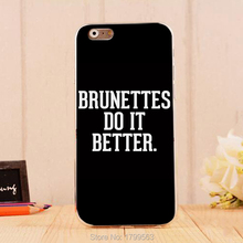 hot brunettes do it better Soft Silicon clear TPU Skin case for iphone6 6S(4.7inch) and iphone6 6Splus(5.5inch)