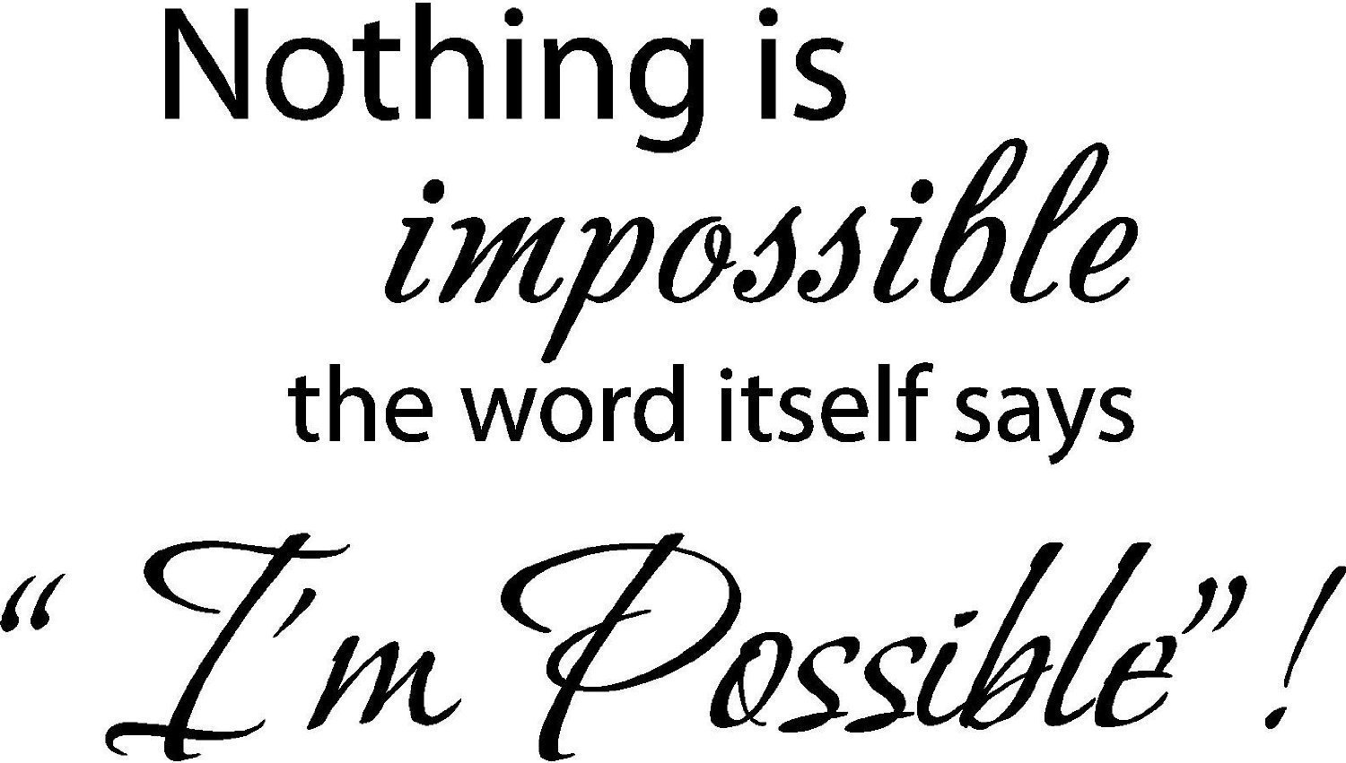 Nothing Is Impossible..the Word Itself Says I'm Possible Vinyl Wall Art Inspirational Quotes and Saying Home Decor Decal Sticker(China (Mainland))