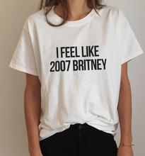 Buy feel like 2007 Britney Letters Print Women T shirt Cotton Casual Funny Shirt Lady White Top Tee Hipster Z-251 for $3.92 in AliExpress store