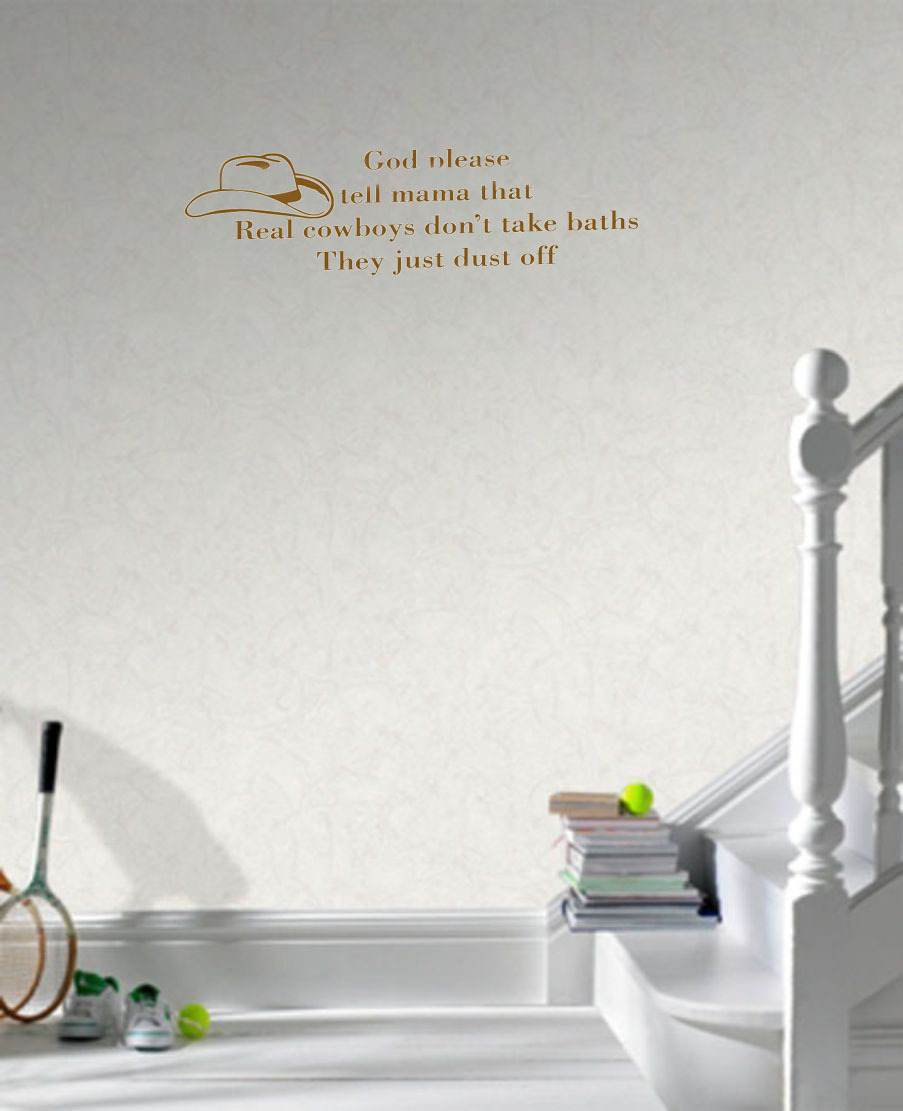 God Please Tell Mama That Real Cowboys Don'T Take Baths They Just Dust Off home decoration wall art decals quote(China (Mainland))