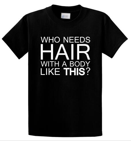Who Needs Hair With A Body Like This Funny Shirt Dad Holiday Gift Bald Tee(China (Mainland))