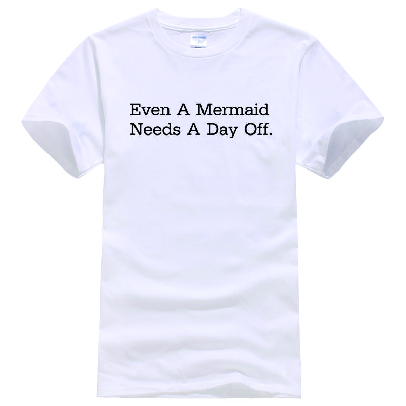 Even A Mermaid Needs A Day Off Real Life Mermaids Tee Shirt Unisex fashion women men short sleeve funny shirt 6 size(China (Mainland))