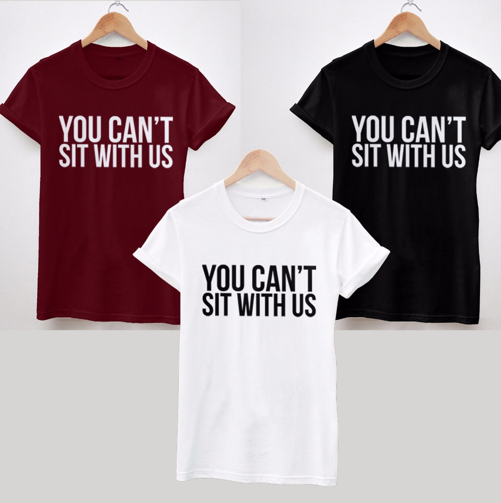 YOU CANT SIT WITH US TSHIRT HIPSTER WOMEN FRESH SWAG TOP MEN MEAN GIRLS BAGGY PLUS SIZE XS-XXL(China (Mainland))