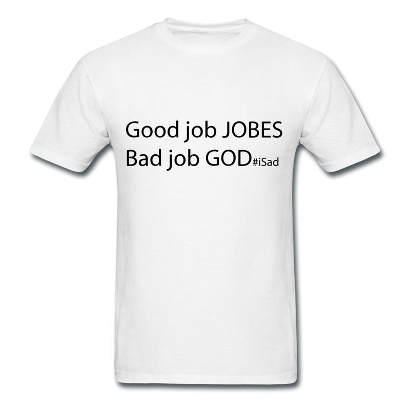Design ONeck TeeShirt Men God Job vs Good Jobs Steve Jobs tribute Humor Party Shirts for Boys O Neck(China (Mainland))
