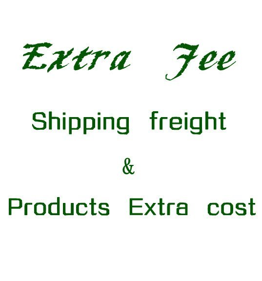 Extra Fee for the Shipping freight or Extra products cost