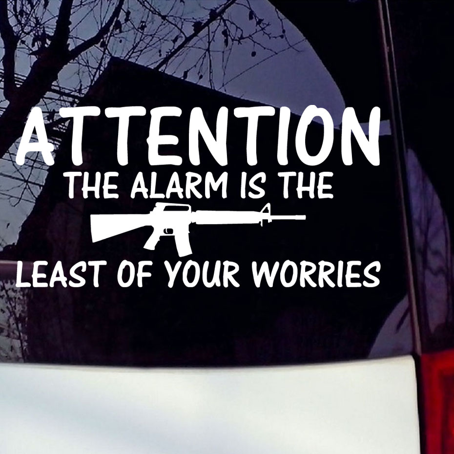 Design your car sticker - Alarm Is The Least Of Your Worries Decal Gun Car Sticker Laptop Decal Home Art Design