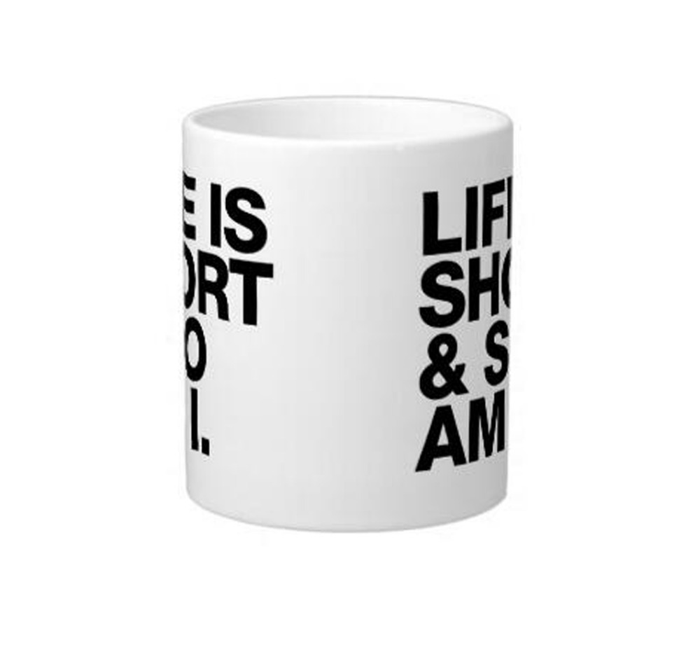 Life is Short & So Am I Funny Quote 11 Oz Large Ceramic Coffee Mug DIY White Coffee mugs Tea Mugs Customize Gift By LVSURE(China (Mainland))