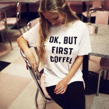 The Summer Casual Short t shirt Women/Men OK BUT FIRST COFFEE Letters Printing Brand t shirt Harajuku Tees(China (Mainland))