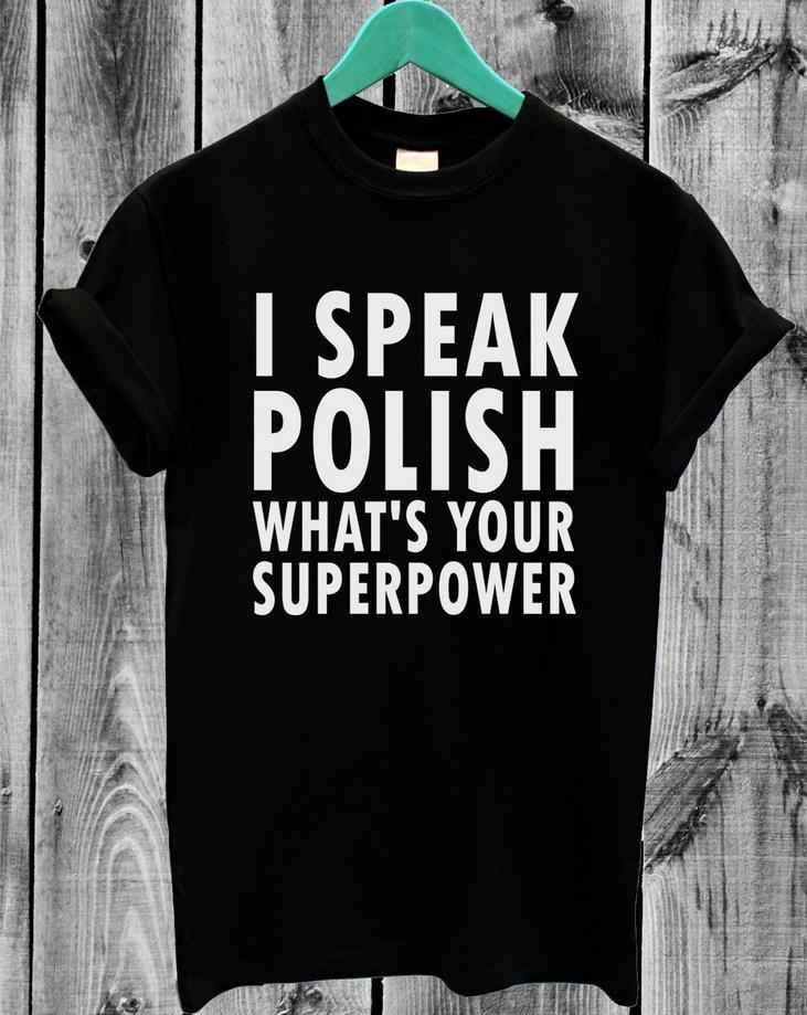 Women Tshirt I Speak Polish What's Your Superpower Cotton Casual Funny Shirt For Lady Black White Top Tee Hipster ZT203-24