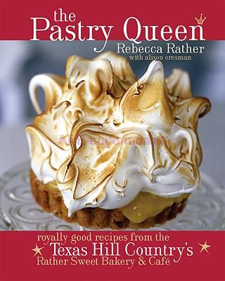 The Pastry Queen: Royally Good Recipes From the Texas Hill Country's Rather Sweet Bakery and Cafe(China (Mainland))