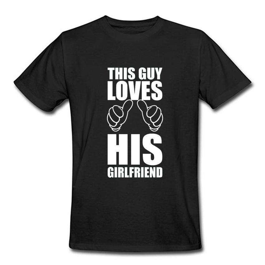 Short Sleeve T Shirt This Guy Loves His Girlfriend Jokes Class Men T-Shirts Cotton Casual High Street Sports Tee Shirt T-F10877(China (Mainland))