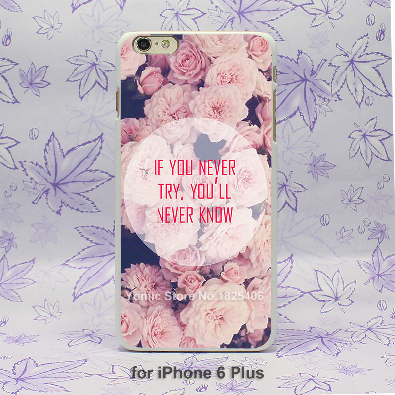 motto in flower if you never try Design hard White Skin Case Cover for iPhone 4 4s 4g 5 5s 5c 6 6s 6 Plus(China (Mainland))