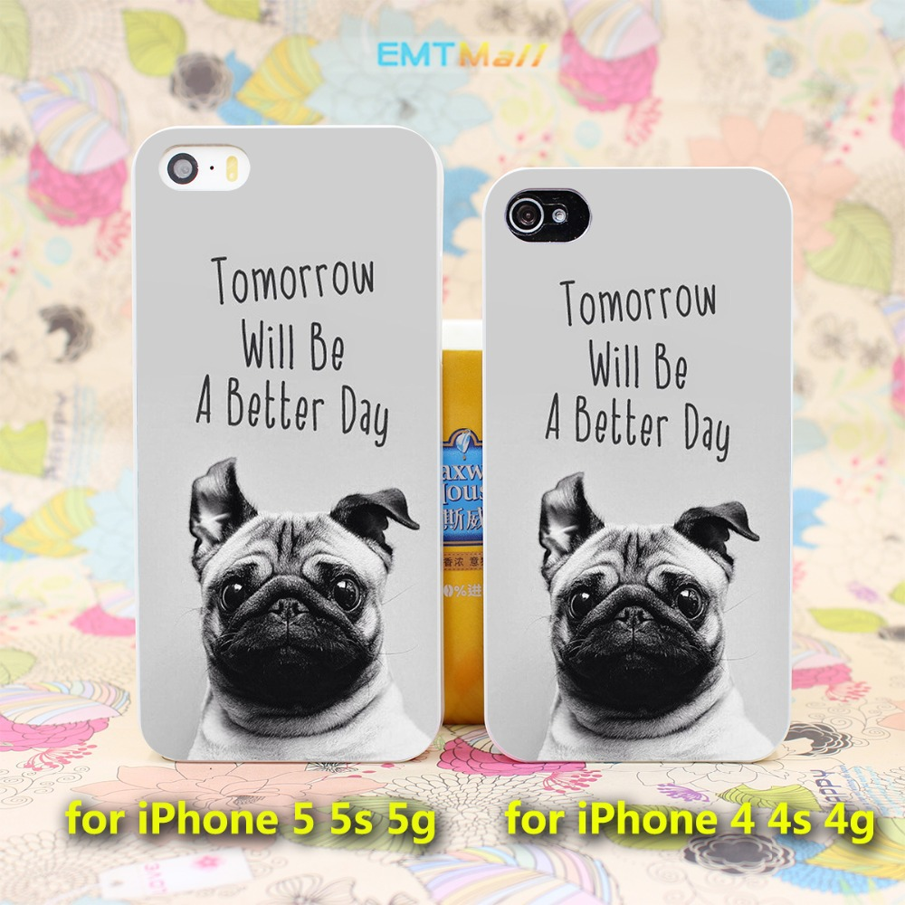 Tomorrow Will Be A Better Day Pug Face Style Case Cover for iPhone 4 4s 4g 5 5s 5g Hard White Back(China (Mainland))
