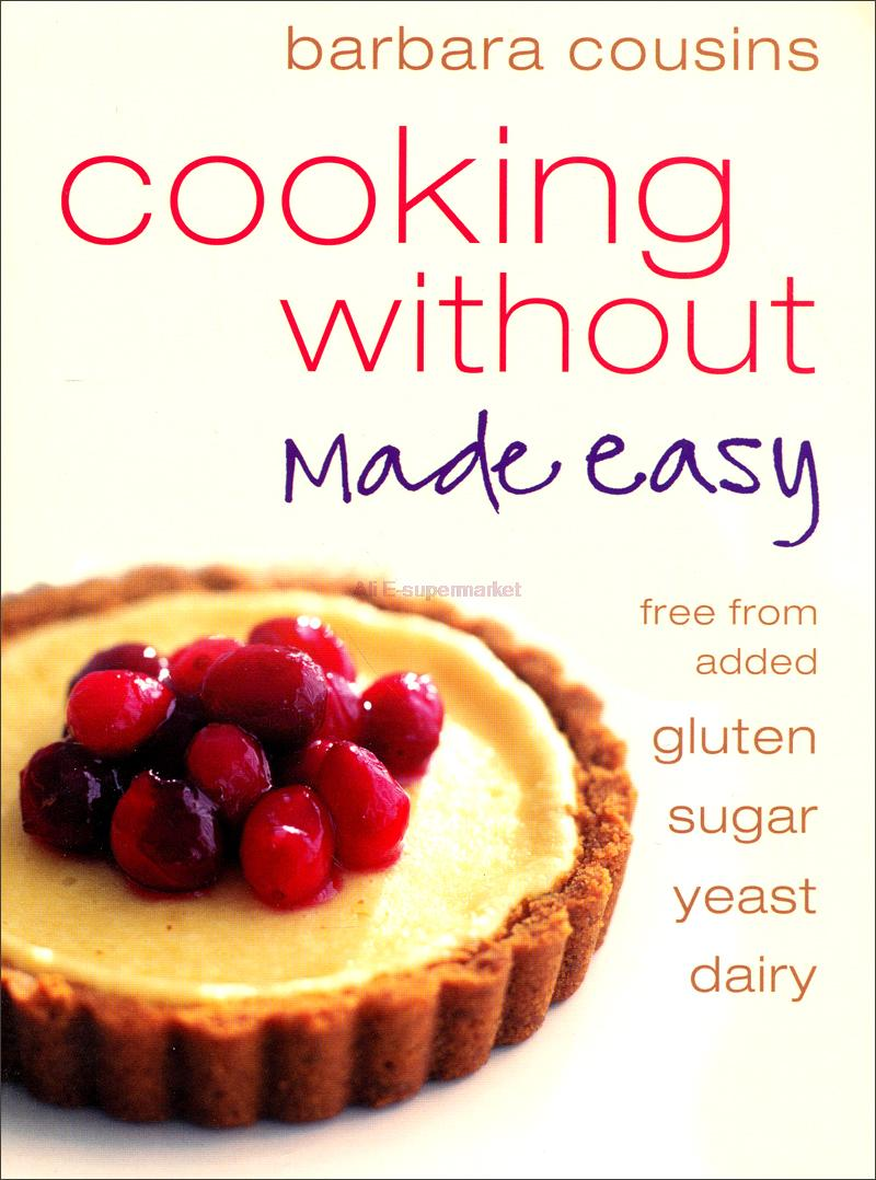 Cooking Without Made Easy: Recipes free from added Gluten, Sugar, Yeast and Dairy Produce(China (Mainland))