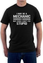 Buy May Mechanic Even Can't Fix Stupid Tee Shirt Funny Gift T Shirt Casual Short Sleeve Shirt Tee for $12.63 in AliExpress store